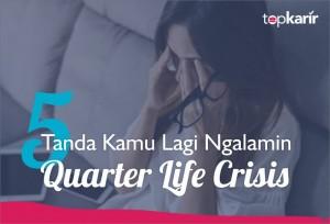 5 Tanda Kamu Lagi Ngalamin Quarter Life Crisis   TopKarir.com