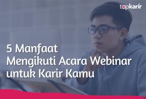 5 Manfaat Mengikuti Acara Webinar untuk Karir Kamu | TopKarir.com