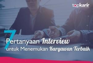 6 Pertanyaan Interview untuk Menemukan Karyawan Terbaik | TopKarir.com