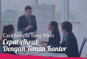 Cara Simple Yang Bikin Cepat Akrab Dengan Teman Kantor | TopKarir.com