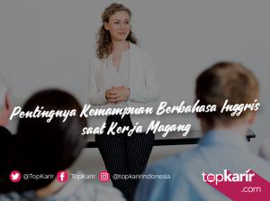 Pentingnya Kemampuan Berbahasa Inggris saat Kerja Magang | TopKarir.com