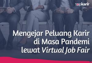 Mengejar Peluang Karir di Masa Pandemi lewat Virtual Job Fair | TopKarir.com