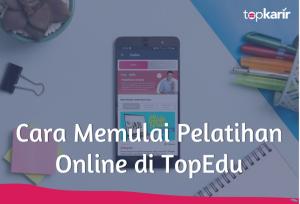 Cara Memulai Pelatihan Online di TopEdu | TopKarir.com