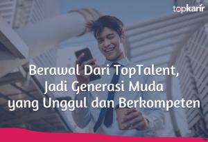 Berawal Dari TopTalent, Jadi Generasi Muda yang Unggul dan Berkompeten | TopKarir.com