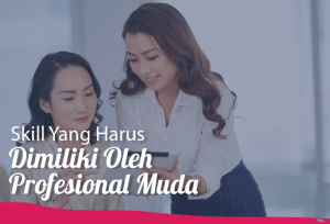 Skill Yang Harus Dimiliki Oleh Profesional Muda | TopKarir.com
