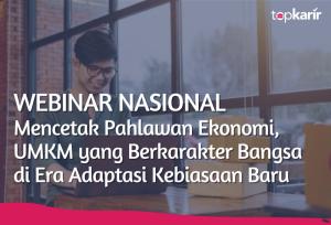 Webinar Mencetak Pahlawan Ekonomi, UMKM yang Berkarakter Bangsa di Era Adaptasi Kebiasaan Baru | TopKarir.com