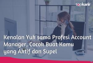 Kenalan Yuk sama Profesi Account Manager, Cocok Buat Kamu yang Aktif dan Supel | TopKarir.com