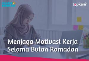 Menjaga Motivasi Kerja Selama Bulan Ramadan   TopKarir.com