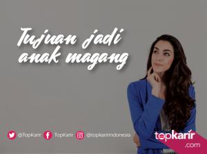 Apasih Tujuan Sebenarnya Jadi Anak Magang? Intip Disini! | TopKarir.com