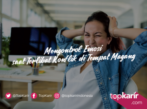 Mengontrol Emosi saat Terlibat Konflik di Tempat Magang   TopKarir.com