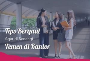 Tips Bergaul Agar Disenangi Temen Dikantor   TopKarir.com