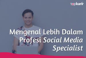Mengenal Lebih Dalam Profesi Social Media Specialist | TopKarir.com
