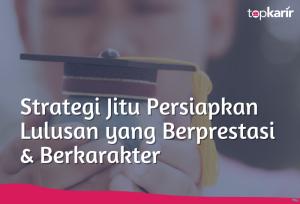 Strategi Jitu Persiapkan Lulusan yang Berprestasi & Berkarakter   TopKarir.com