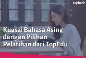 Kuasai Bahasa Asing dengan Pilihan Pelatihan dari TopEdu | TopKarir.com