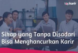 Sikap yang Tanpa Disadari Bisa Menghancurkan Karir   TopKarir.com