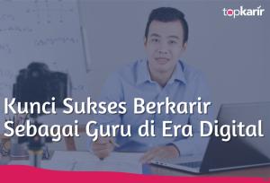 Kunci Sukses Berkarir Sebagai Guru di Era Digital | TopKarir.com