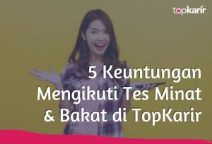 5 Keuntungan Mengikuti Tes Minat & Bakat di TopKarir   TopKarir.com