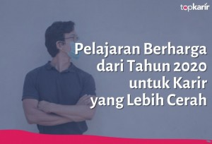 Pelajaran Berharga dari Tahun 2020 untuk Karir yang Lebih Cerah   TopKarir.com