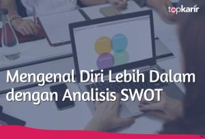 Mengenal Diri Lebih Dalam dengan Analisis SWOT | TopKarir.com