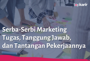 Serba-Serbi Marketing. Tugas, Tanggung Jawab, dan Tantangan Pekerjaannya | TopKarir.com