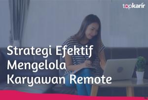 Strategi Efektif Mengelola Karyawan Remote   TopKarir.com