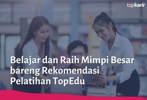 Belajar dan Raih Mimpi Besar bareng Rekomendasi Pelatihan TopEdu   TopKarir.com