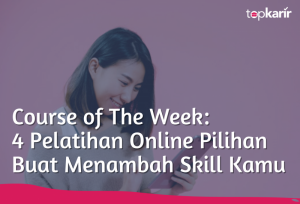 Course of The Week: 4 Pelatihan Online Pilihan Buat Menambah Skill Kamu   TopKarir.com