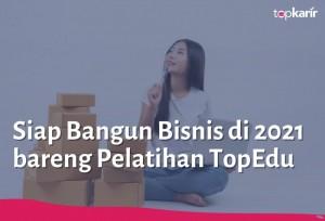 Siap Bangun Bisnis di 2021 bareng Pelatihan TopEdu   TopKarir.com