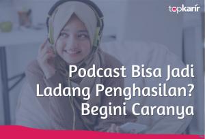 Podcast Bisa Jadi Ladang Penghasilan? Begini Caranya   TopKarir.com