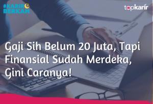Gaji Sih Belum 20 Juta, Tapi Finansial Sudah Merdeka, Gini Caranya   TopKarir.com