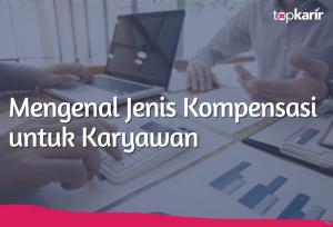 Mengenal Jenis Kompensasi untuk Karyawan | TopKarir.com