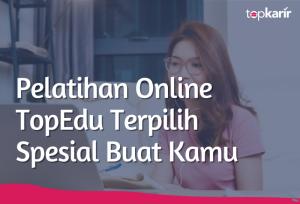 Pelatihan Online TopEdu Terpilih Spesial Buat Kamu | TopKarir.com