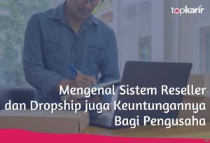 Mengenal Sistem Reseller dan Dropship dan Keuntungannya Bagi Pengusaha   TopKarir.com